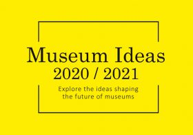 Museum Ideas 2020 / 2021 Update: radical rethinking of museums
